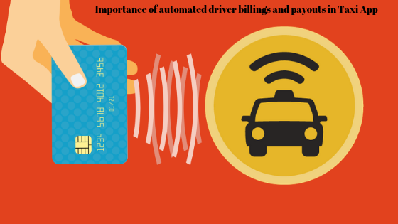Why taxi booking app must have an automated driver billings and payouts